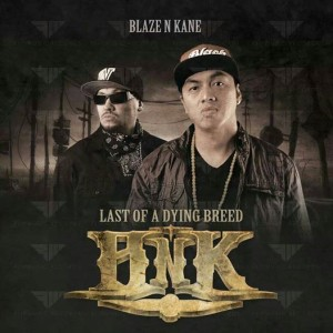 Blaze N Kane (BNK) / Last of Dying Breed